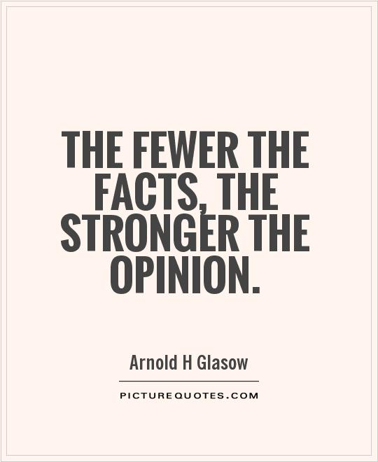 Name:  the-fewer-the-facts-the-stronger-the-opinion-quote-1.jpg
